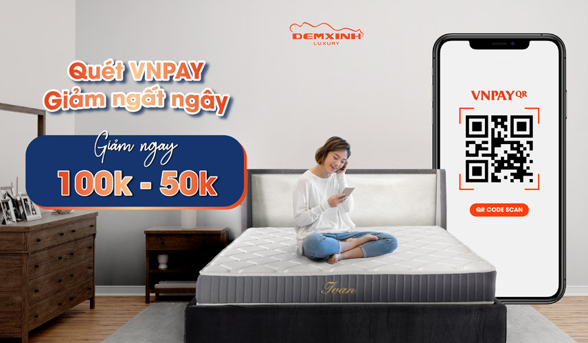 Quét VNPAY - Ưu đãi ngất ngây đến 100.000đ tại Đệm Xinh