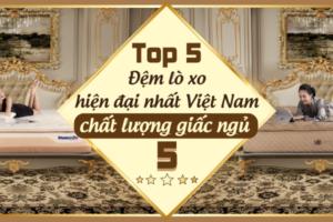 Top 5 chiếc đệm lò xo hiện đại nhất Việt Nam cho giấc ngủ 5 sao